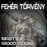 Feher Torveny: Best Of 2003- 2008