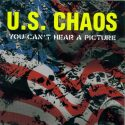 U.S. Chaos- You Can`t Hear A Picture