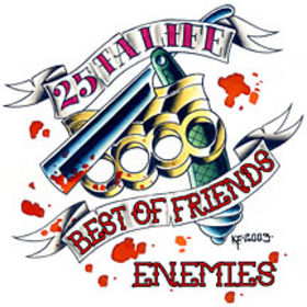 25 Ta Life- Best Of Friends/ Enemies