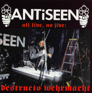 Antiseen- All Live, No Jive: Destructo Wehrmacht