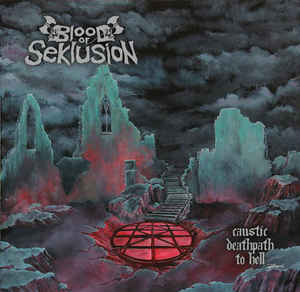 Blood Of Seklusion- Caustic Deathpath To Hell