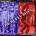 Bully Boys- Hard Times, Hard Measures