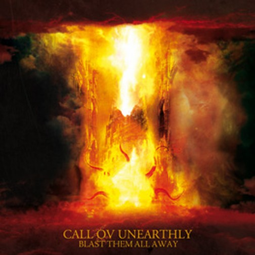Call ov Unearthly- Blast Them All Away