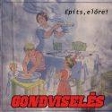 Gondviseles- Epits, Elore!