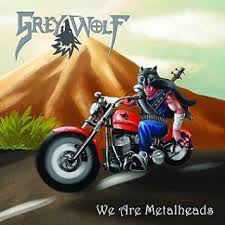 Grey Wolf- We Are Metalheads