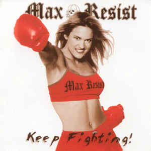 Max Resist- Keep Fighting!