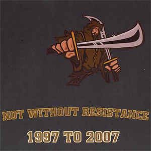 Not Without Resistance- 1997-2007