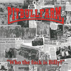 Pitbullfarm- Who The Fuck Is Billy?