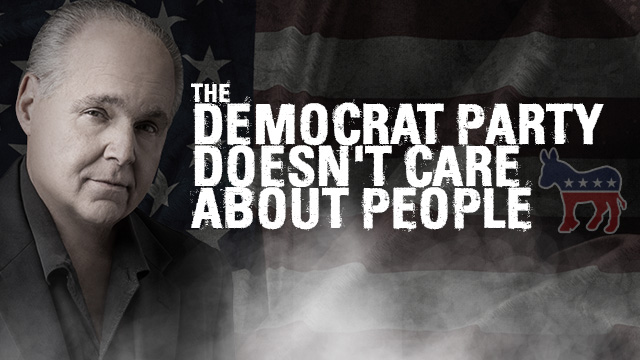 Quotes: Rush Limbaugh- The Democrat Party Doesn`t Care About People