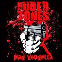 Ubertones- Mad Vendetta