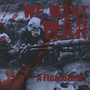We Want War- A Final Stand