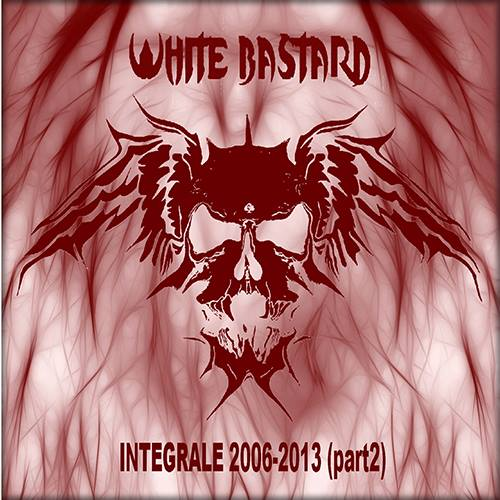 White Bastard- Integrale 2006-2013 (Part 2) (Best Of)