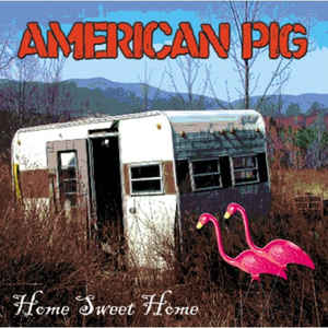 American Pig- Home Sweet Home