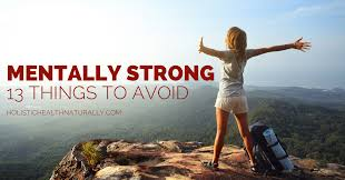 13 Things Mentally Strong People Avoid