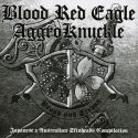 Blood Red Eagle / Aggroknuckle- Aussie Japanese Friendship