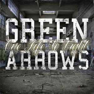 Green Arrows- One Life To Fight