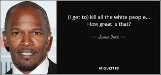 Jamie Foxx Jokes About How Great It Is To Kill White People, Gets His Feels Hurt When Called A Word