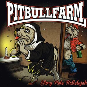 Pitbullfarm- Glory Hole Hallelujah