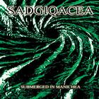 Sadgiqacea- Submerged In Manichea