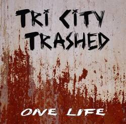 Tri City Trashed- Goin Nowhere